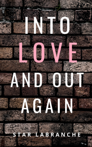 Into Love and Out Again by Star LaBranche (Available on Amazon)