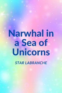 Narwhal in a Sea of Unicorns by Star LaBranche (Unpublished)