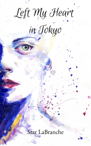 Left My Heart in Tokyo by Star LaBranche (Available on Amazon)