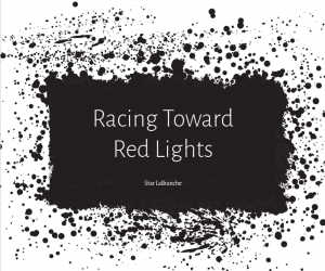 Racing Towards Red Lights by Star LaBranche (Unpublished)