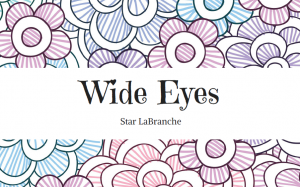 Wide Eyes by Star LaBranche (Unpublished)